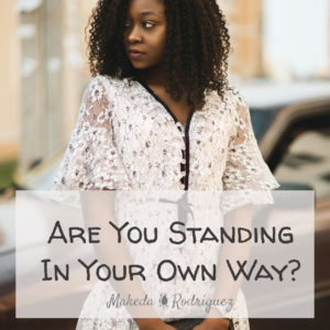 Are you standing in your own way?