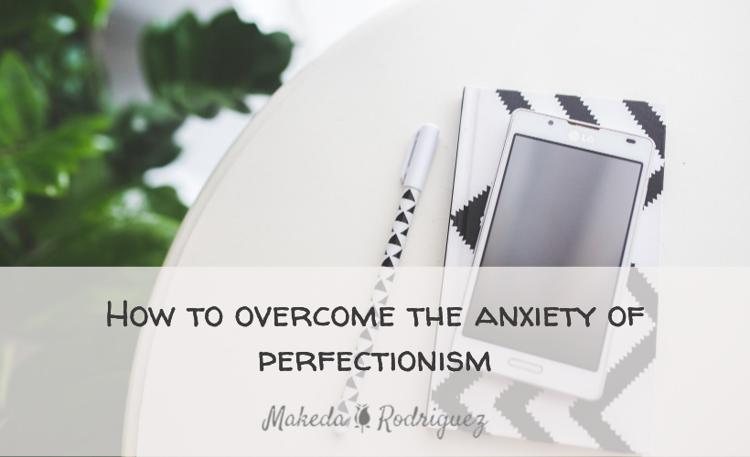 How to overcome the anxiety of perfectionism